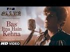 Bas Itna Hain Kehna Video Song | Raakh | Sonu Nigam | Vir Das, Richa Chadha & Shaad Randhawa