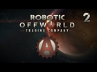 Offworld Trading Company Let's Play as Robotic 2