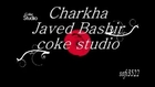 Charkha  Javed Basher coke studio seasion 7 with urdu subtitels (safi3522)